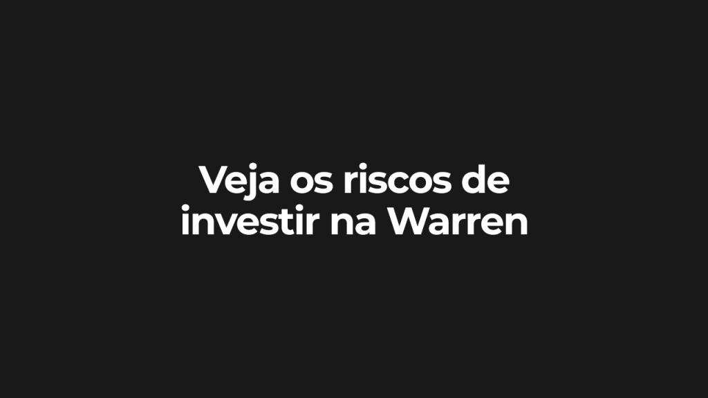 Veja os riscos de investir na Warren, ilustração